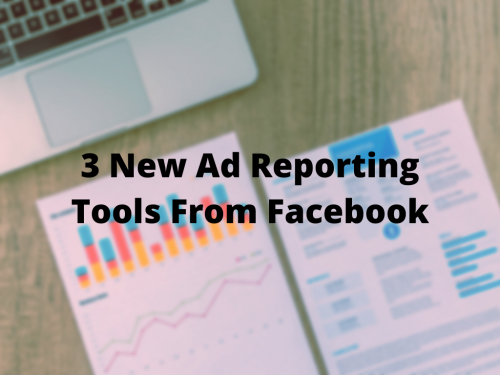 3 New Ad Reporting Tools From Facebook